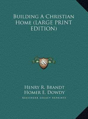 Building a Christian Home (Large print, Hardcover, Large type / large print edition): Henry R Brandt, Homer E. Dowdy