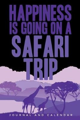 Happiness Is Going on a Safari Trip - Blank Lined Journal with Calendar for Safari Vacations (Paperback): Sean Kempenski