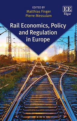 Rail Economics, Policy and Regulation in Europe (Hardcover): Matthias Finger, Pierre Messulam