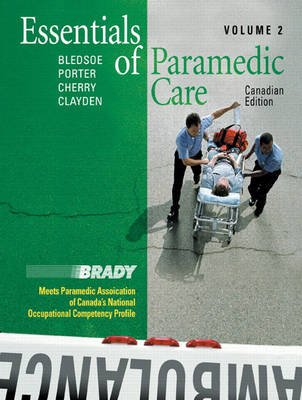 Essentials of Paramedic Care, v. 2 (Hardcover, Canadian ed): Bryan E. Bledsoe, Robert S Porter, Richard A Cherry, Dwayne Clayden