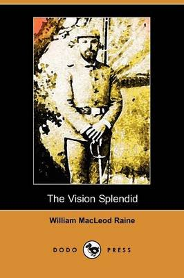 The Vision Splendid (Paperback): William MacLeod Raine