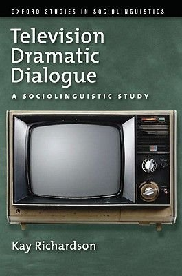 Television Dramatic Dialogue - A Sociolinguistic Study (Paperback): Kay Richardson