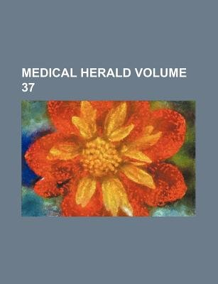 Medical Herald Volume 37 (Paperback): Books Group