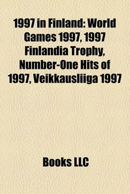 1997 in Finland - World Games 1997, 1997 Finlandia Trophy, Number-One Hits of 1997, Veikkausliiga 1997 (Paperback): Books Llc