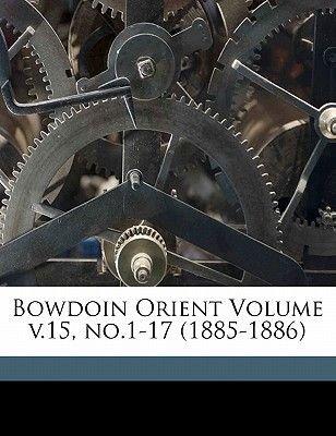 Bowdoin Orient Volume V.15, No.1-17 (1885-1886) (Paperback): Bowdoin Orient