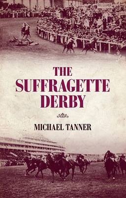 The Suffragette Derby (Electronic book text): Michael Tanner