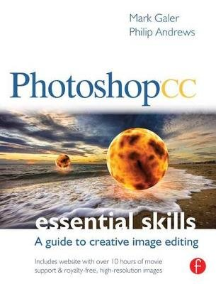 Photoshop CC: Essential Skills - A guide to creative image editing (Electronic book text): Mark Galer, Philip Andrews