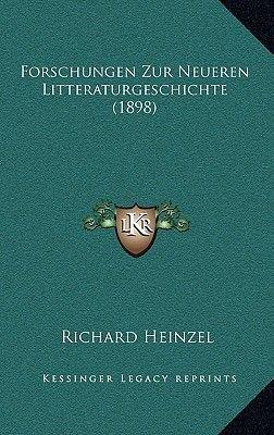 Forschungen Zur Neueren Litteraturgeschichte (1898) (German, Hardcover): Richard Heinzel