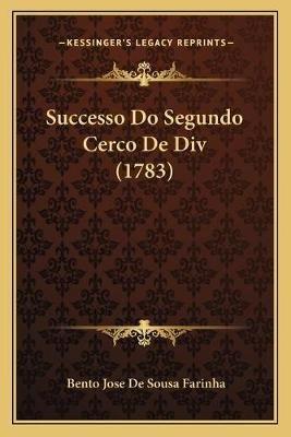 Successo Do Segundo Cerco de DIV (1783) (Portuguese, Paperback): Bento Jose De Sousa Farinha