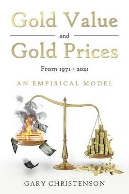 Gold Value and Gold Prices from 1971 - 2021 - An Empirical Model (Paperback): Gary Christenson