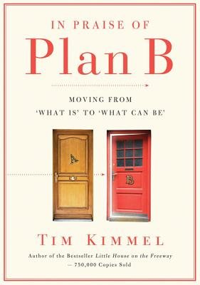 In Praise of Plan B - Moving from 'What Is' to 'What Can Be' (Electronic book text): Tim Kimmel