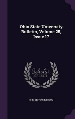 Ohio State University Bulletin, Volume 25, Issue 17 (Hardcover): Ohio State University