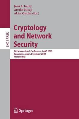 Cryptology and Network Security - 8th International Conference, CANS 2009, Kanazawa, Japan, December 12-14, 2009, Proceedings...