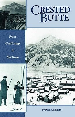 Crested Butte - From Coal Camp to Ski Town (Paperback): Duane A. Smith