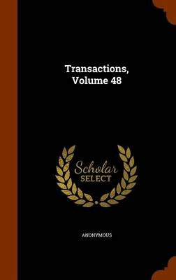Transactions, Volume 48 (Hardcover): Anonymous