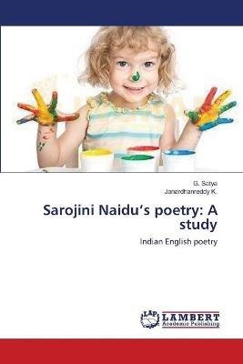 Sarojini Naidu's Poetry - A Study (Paperback): Satya G., K. Janardhan Reddy