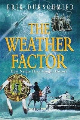 The Weather Factor - How Nature Has Changed History (Paperback, New Ed): Erik Durschmied