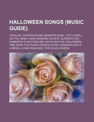 Halloween Songs (Music Guide) - Thriller, Ghostbusters, Monster MASH, I Put a Spell on You, Mama, Grim Grinning Ghosts,...