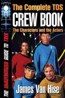 The Complete Tos Crew Book - Characters, Stars, Interviews (Paperback): James Van Hise
