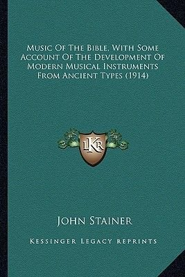 Music of the Bible, with Some Account of the Development of Modern Musical Instruments from Ancient Types (1914) (Paperback):...