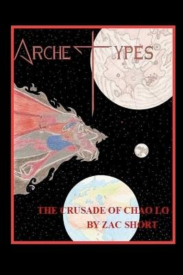 Archetypes - The Crusade of Chao Lo (Paperback): MR Zac Short