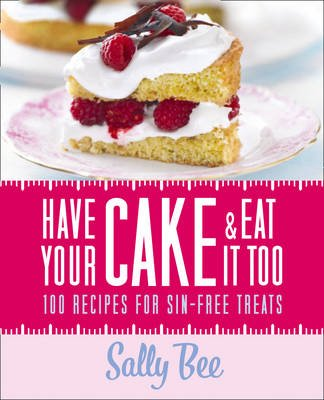 Have Your Cake and Eat it Too (Electronic book text, ePub ed): Sally Bee