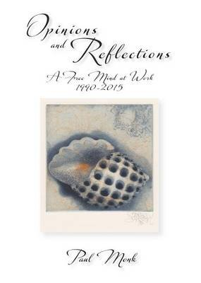 Opinions and Reflections (Electronic book text): Paul Monk