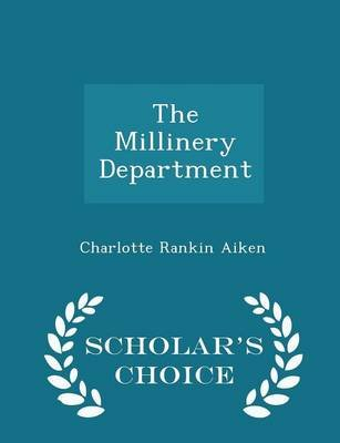 The Millinery Department - Scholar's Choice Edition (Paperback): Charlotte Rankin Aiken