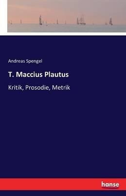 T. Maccius Plautus (German, Paperback): Andreas Spengel