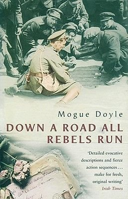 Down a Road All Rebels Run (Hardcover): Mogue Doyle
