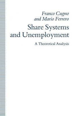 Share Systems and Unemployment - A Theoretical Analysis (Paperback, 1st ed. 1991): Franco Cugno, Mario Ferrero