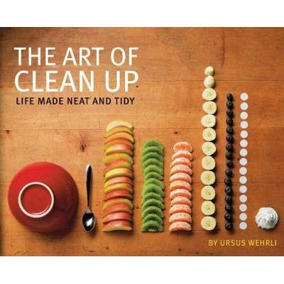 The Art of Clean Up - Life Made Neat and Tidy (Hardcover): Ursus Wehrli