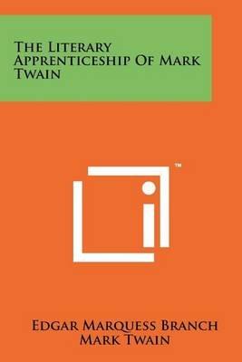 The Literary Apprenticeship of Mark Twain (Paperback): Edgar Marquess Branch