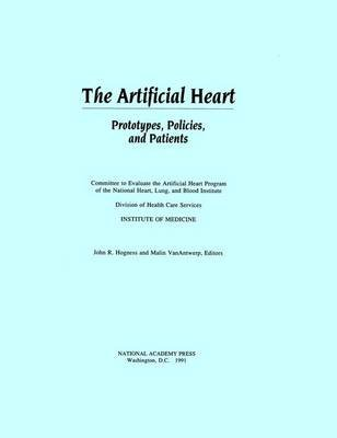 The Artificial Heart - Prototypes, Policies, and Patients (Hardcover, New): Committee to Evaluate the Artificial Heart Program...