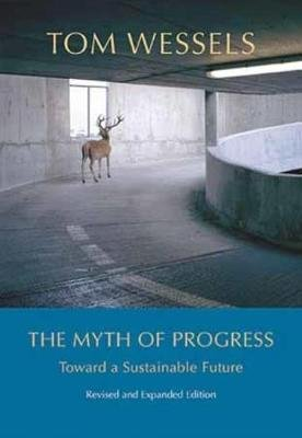 The Myth of Progress - Toward a Sustainable Future (Hardcover, Revised, Expand): Tom Wessels