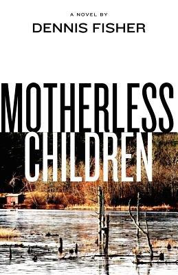 Motherless Children (Paperback): Dennis Fisher