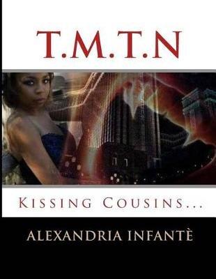 T.M.T.N - Kissing Cousins (Paperback): Alexandria Infante
