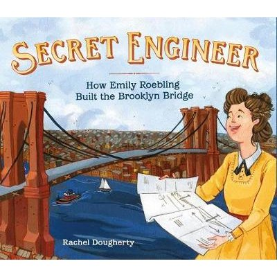 Secret Engineer - How Emily Roebling Built the Brooklyn Bridge (Hardcover): Rachel Dougherty