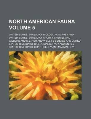 North American Fauna Volume 5 (Paperback): United States Bureau of Survey
