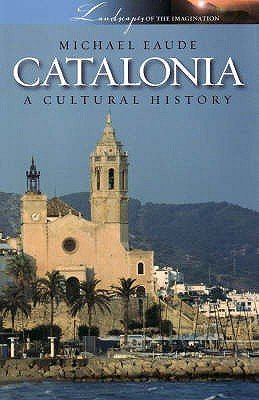 Catalonia - A Cultural History (Paperback, New ed.): Michael Eaude