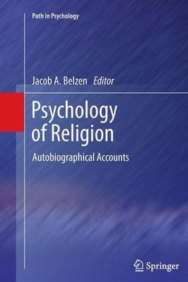 Psychology of Religion - Autobiographical Accounts (Paperback, 2012 ed.): Jacob A. van Belzen
