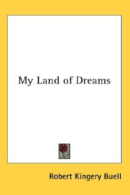 My Land of Dreams (Paperback): Robert Kingery Buell