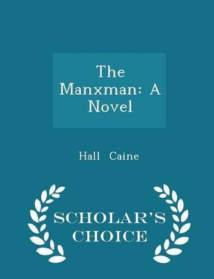 The Manxman - A Novel - Scholar's Choice Edition (Paperback): Hall Caine