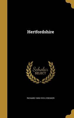 Hertfordshire (Hardcover): Richard 1849-1915 Lydekker