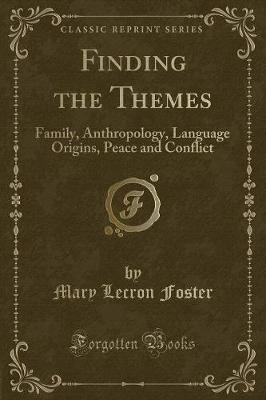 Finding the Themes - Family, Anthropology, Language Origins, Peace and Conflict (Classic Reprint) (Paperback): Mary LeCron...