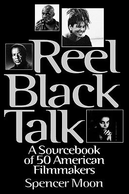Reel Black Talk - A Sourcebook of 50 American Filmmakers (Hardcover, New): Spencer Moon, Linda Allen