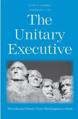 A History of the Unitary Executive - Executive Branch Practice from 1787 to 2005 (Hardcover): Steven G. Calabresi, Christopher...