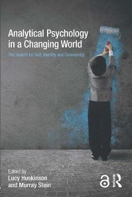 Analytical Psychology in a Changing World: The Search for Self, Identity and Community (Hardcover): Lucy Huskinson, Murray Stein