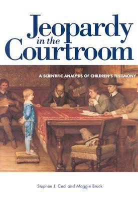 Jeopardy in the Courtroom - Scientific Analysis of Children's Testimony (Paperback, New Ed): Stephen J. Ceci, Maggie Bruck