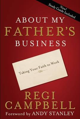 About My Father's Business - Taking your Faith to Work (Paperback): Regi Campbell